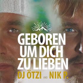 Geboren-um-dich-zu-lieben-DJ-Ötzi-Nik-P